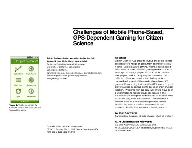 Challenges of Mobile Phone-Based, GPS-Dependent Gaming for Citizen Science Abstract Citizen Science (CS) projects involve ...