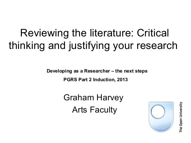 Reviewing the literature: Criticalthinking and justifying your research        Developing as a Researcher – the next steps...