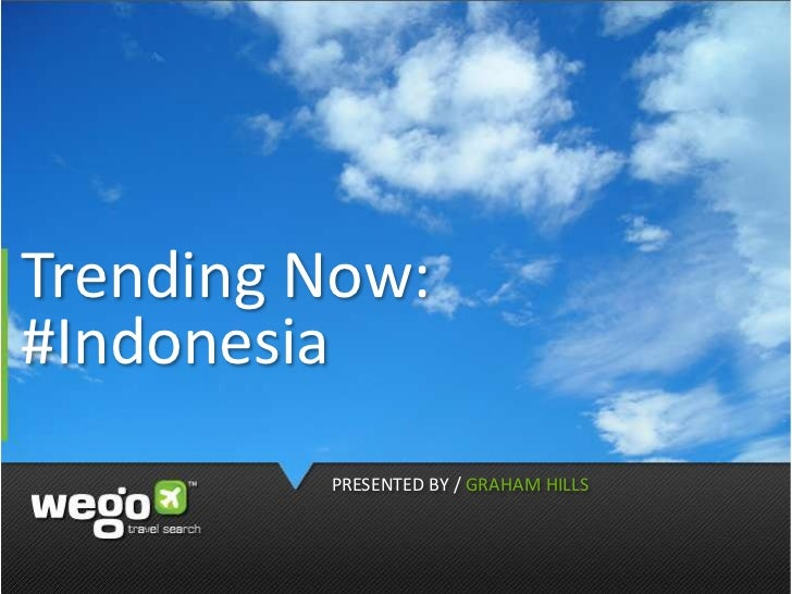 Trending Now: #Indonesia<br />PRESENTED BY / GRAHAM HILLS<br />