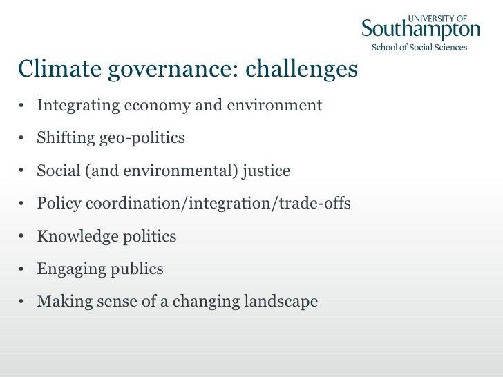 Climate governance: challenges <ul><li>Integrating economy and environment </li></ul><ul><li>Shifting geo-politics </li></...