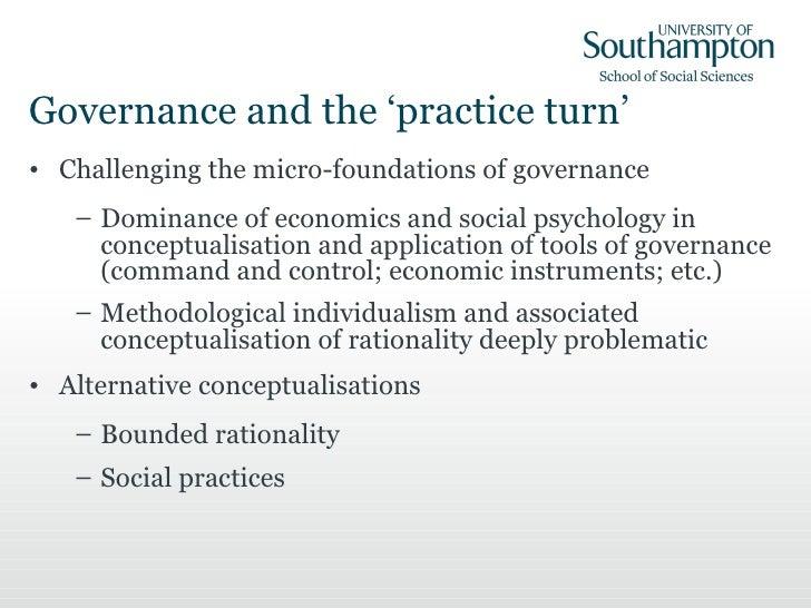 Governance and the 'practice turn' <ul><li>Challenging the micro-foundations of governance </li></ul><ul><ul><li>Dominance...