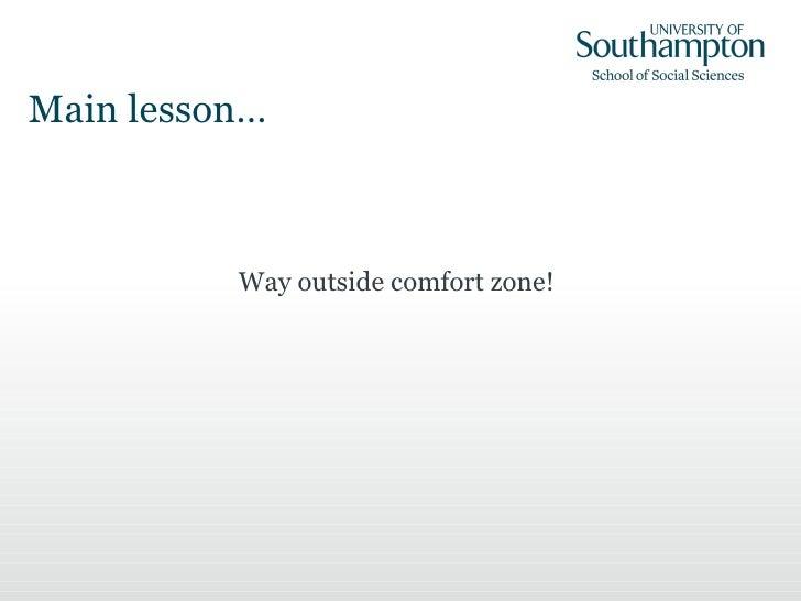 Main lesson… <ul><li>Way outside comfort zone! </li></ul>
