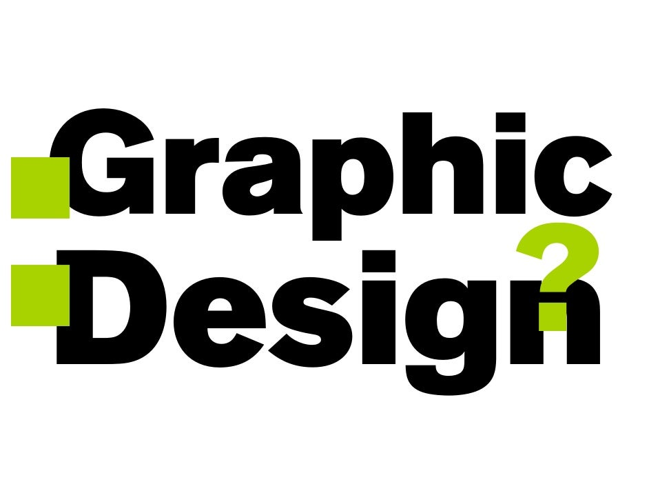 : Graphic      ? Design