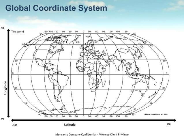 Monsanto Company Confidential - Attorney Client Privilege Global Coordinate System Longitude Latitude-180 180 -90 90
