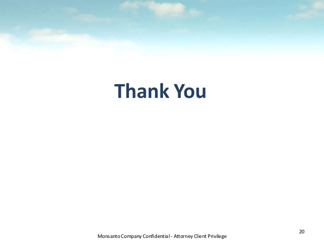 Monsanto Company Confidential - Attorney Client Privilege Thank You 20