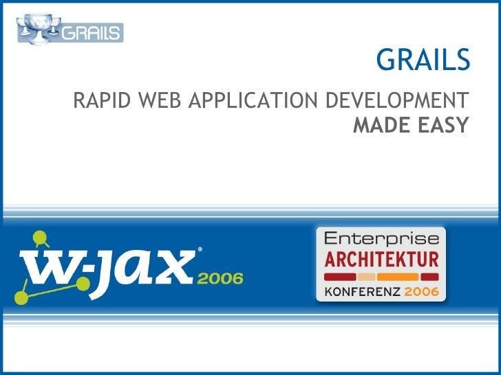 GRAILS <ul><ul><li>RAPID WEB APPLICATION DEVELOPMENT MADE EASY </li></ul></ul>