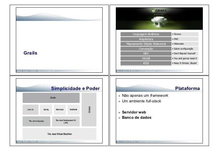 Linguagem dinâmica         • Groovy                                               Arquitetura            • MVC          ...