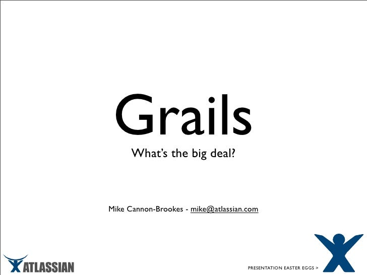 Grails       What's the big deal?    Mike Cannon-Brookes - mike@atlassian.com                                          PRE...