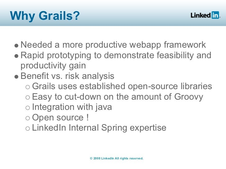 Why Grails?   Needed a more productive webapp framework  Rapid prototyping to demonstrate feasibility and  productivity ga...