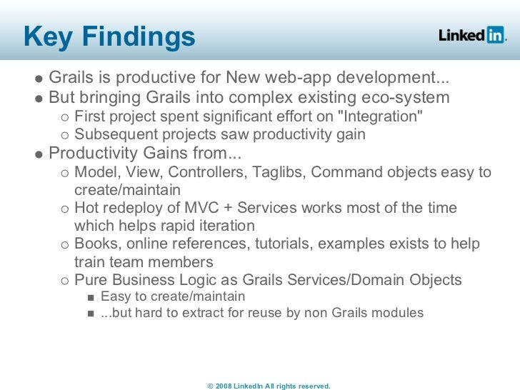 Key Findings  Grails is productive for New web-app development...  But bringing Grails into complex existing eco-system   ...