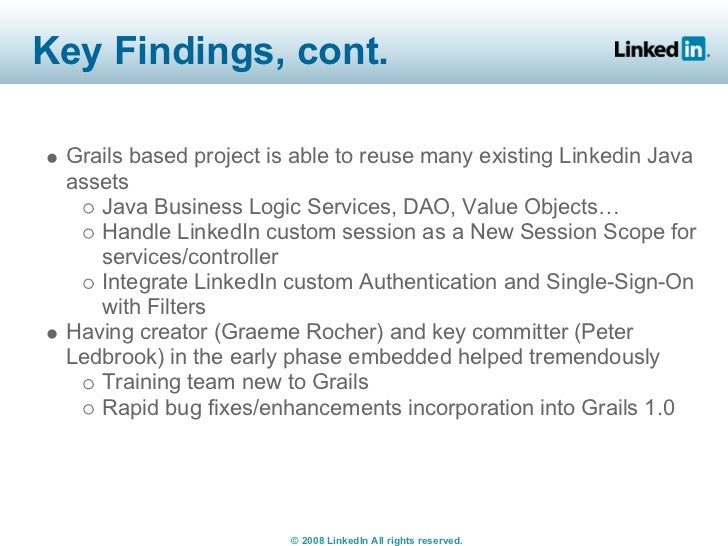 Key Findings, cont.   Grails based project is able to reuse many existing Linkedin Java  assets     Java Business Logic Se...