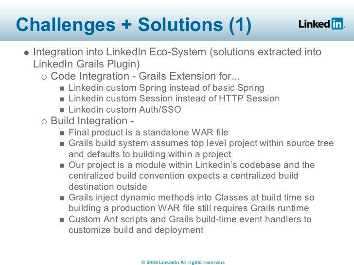 Challenges + Solutions (1)  Integration into LinkedIn Eco-System (solutions extracted into  LinkedIn Grails Plugin)      C...