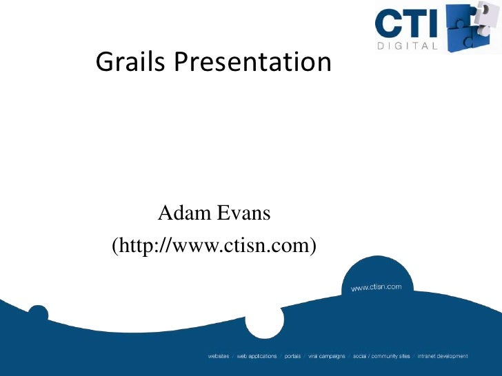 Grails Presentation<br />Adam Evans<br />(http://www.ctisn.com)<br />