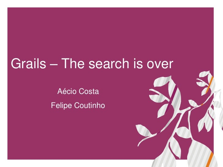 Grails – The search is over       Aécio Costa      Felipe Coutinho