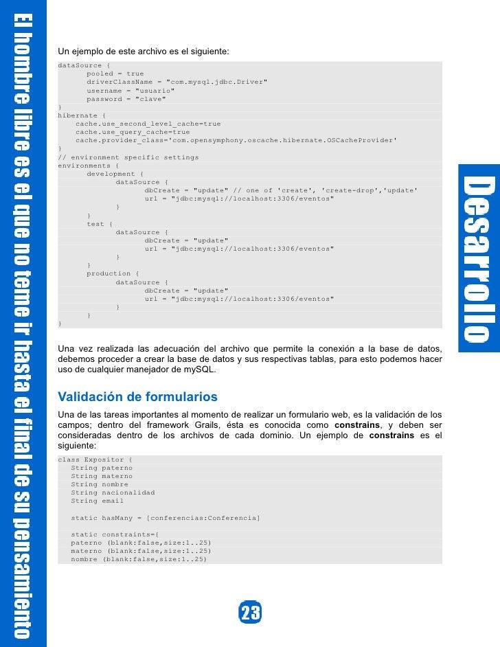 Un ejemplo de este archivo es el siguiente: dataSource {        pooled = true        driverClassName = quot;com.mysql.jdbc...