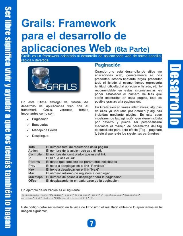 Grails: Frameworkpara el desarrollo deaplicaciones Web (6ta Parte)Grails es un framework orientado al desarrollo de aplica...