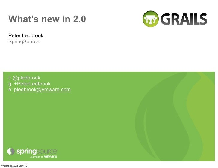 What's new in 2.0     Peter Ledbrook     SpringSource     t: @pledbrook     g: +PeterLedbrook     e: pledbrook@vmware.comW...