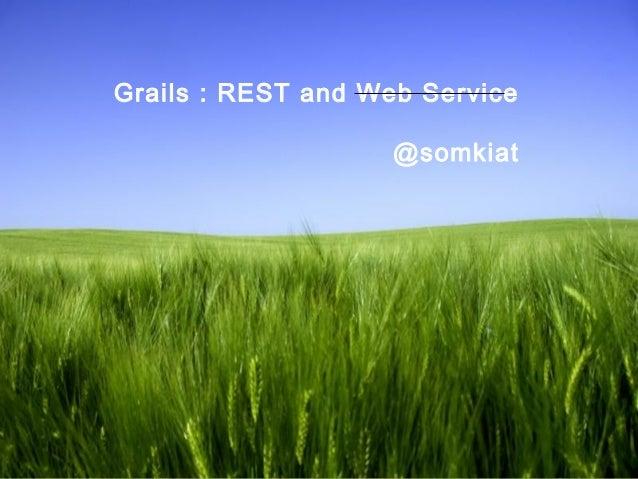 Page 1 Grails : REST and Web Service @somkiat