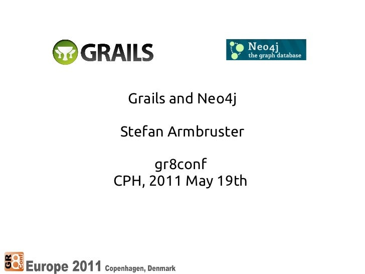 Grails and Neo4jStefan Armbruster      gr8confCPH, 2011 May 19th
