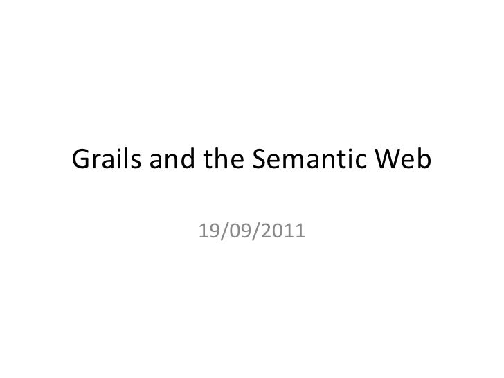 Grails and the Semantic Web         19/09/2011