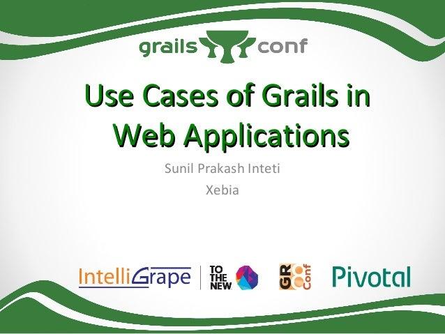 Use Cases of Grails in Web Applications Sunil Prakash Inteti Xebia