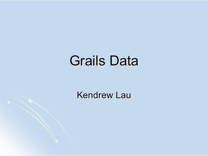 Grails Data   Kendrew Lau