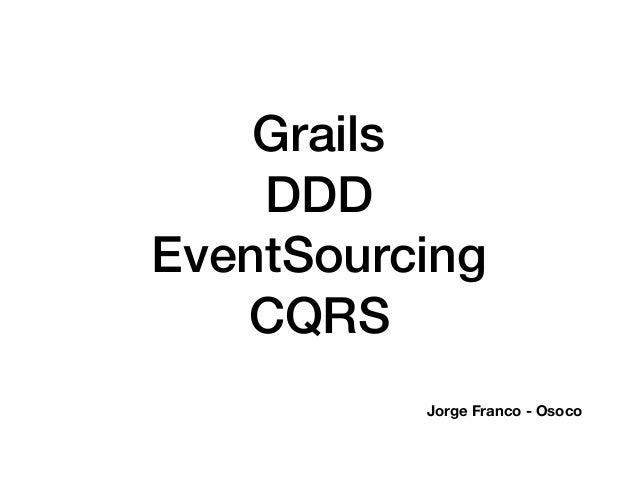 Grails DDD EventSourcing CQRS Jorge Franco - Osoco
