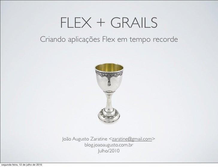 FLEX + GRAILS                                 Criando aplicações Flex em tempo recorde                                    ...