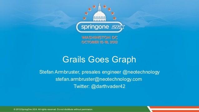 Grails Goes Graph                         Stefan Armbruster, presales engineer @neotechnology                             ...