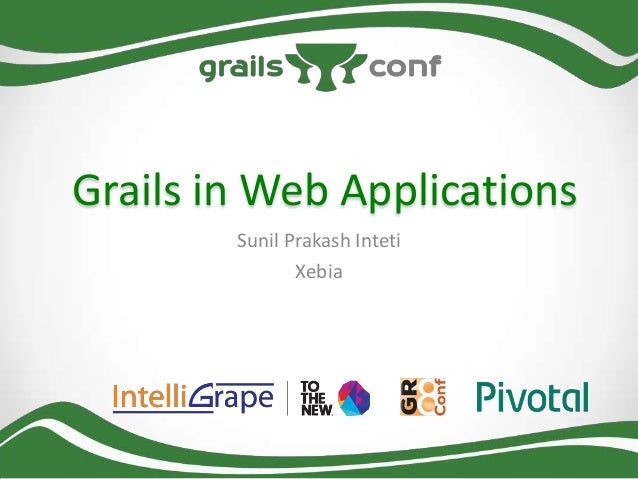Grails in Web Applications Sunil Prakash Inteti Xebia
