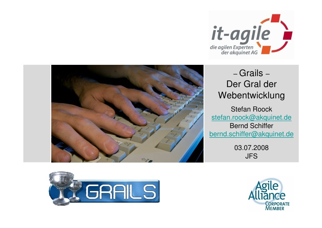 – Grails –    Der Gral der   Webentwicklung        Stefan Roock  stefan.roock@akquinet.de        Bernd Schiffer bernd.schi...