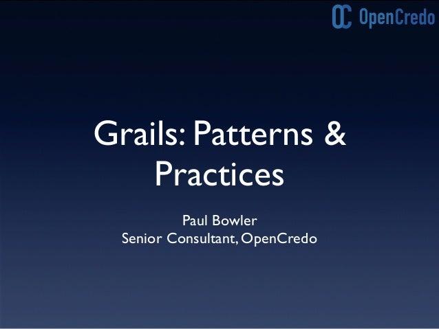 Grails: Patterns & Practices Paul Bowler Senior Consultant, OpenCredo