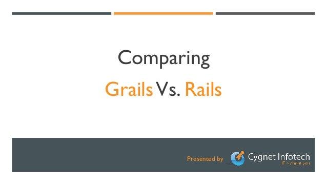 Presented by Comparing GrailsVs. Rails