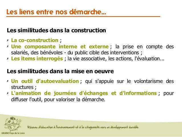 Les liens entre nos démarche... Les similitudes dans la construction ✗ La co-construction ; ✗ Une composante interne et ex...