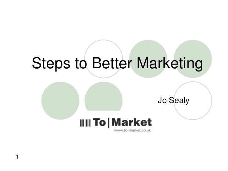 Steps to Better Marketing<br />Jo Sealy<br />1<br />