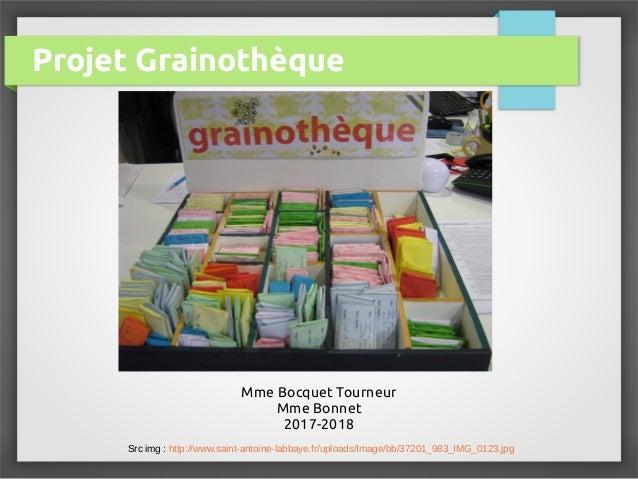 Projet Grainothèque Mme Bocquet Tourneur Mme Bonnet 2017-2018 Src img : http://www.saint-antoine-labbaye.fr/uploads/Image/...