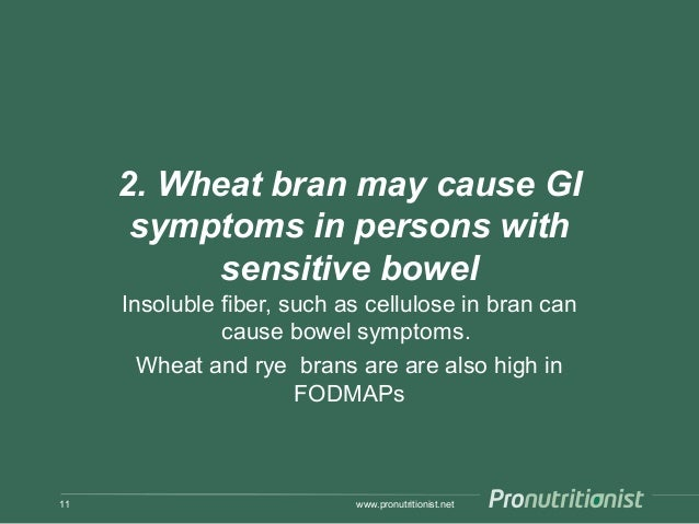 2. Wheat bran may cause GI symptoms in persons with sensitive bowel Insoluble fiber, such as cellulose in bran can cause b...