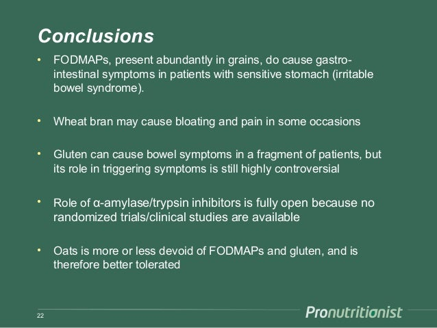 Conclusions • FODMAPs, present abundantly in grains, do cause gastro- intestinal symptoms in patients with sensitive stoma...