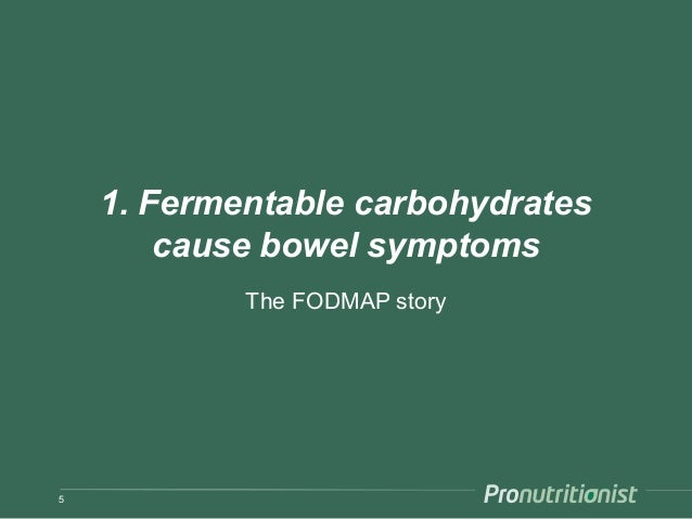 1. Fermentable carbohydrates cause bowel symptoms The FODMAP story 5