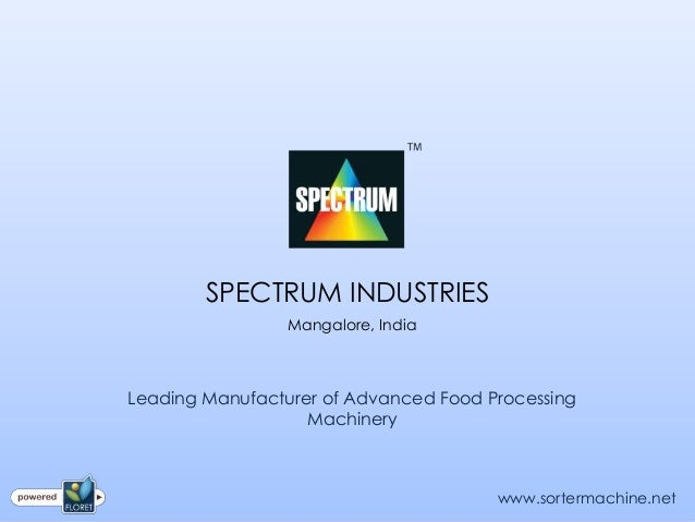 SPECTRUM INDUSTRIES                 Mangalore, IndiaLeading Manufacturer of Advanced Food Processing                   Mac...