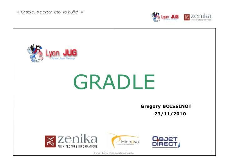 GRADLE                                  Gregory BOISSINOT                                      23/11/2010 Lyon JUG - Prése...