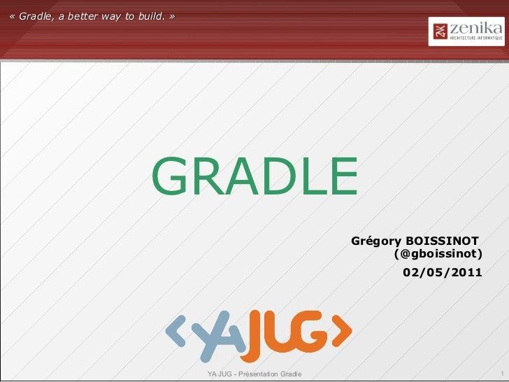 « Gradle, a better way to build. »                            GRADLE                                                      ...