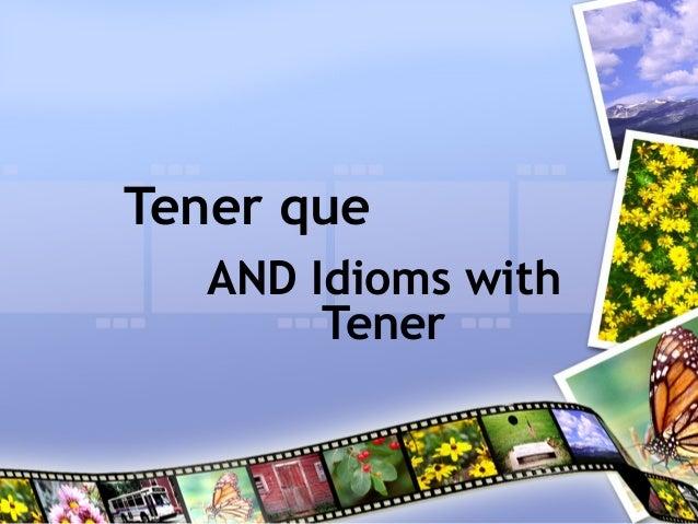 Tener queAND Idioms withTener
