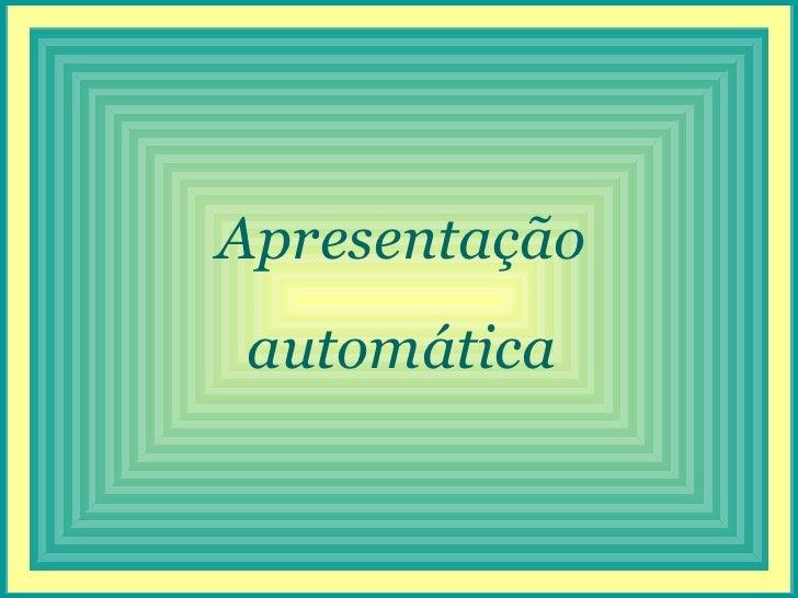 Apresentaçãoautomática