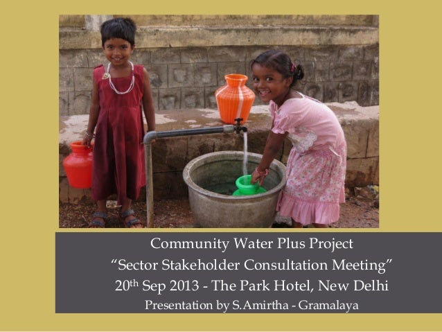 "Community Water Plus Project ""Sector Stakeholder Consultation Meeting"" 20th Sep 2013 - The Park Hotel, New Delhi Presentat..."