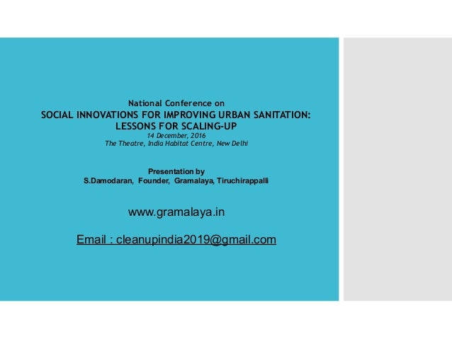 National Conference on SOCIAL INNOVATIONS FOR IMPROVING URBAN SANITATION: LESSONS FOR SCALING-UP 14 December, 2016 The The...