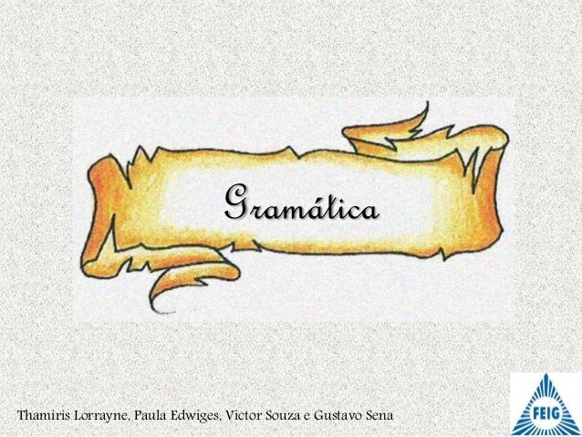 Gramática Thamiris Lorrayne, Paula Edwiges, Victor Souza e Gustavo Sena