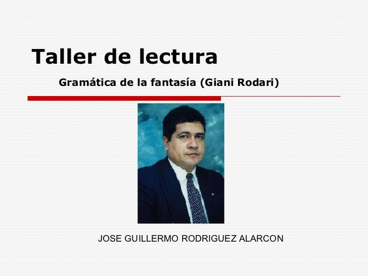 Taller de lectura Gramática de la fantasía (Giani Rodari) JOSE GUILLERMO RODRIGUEZ ALARCON