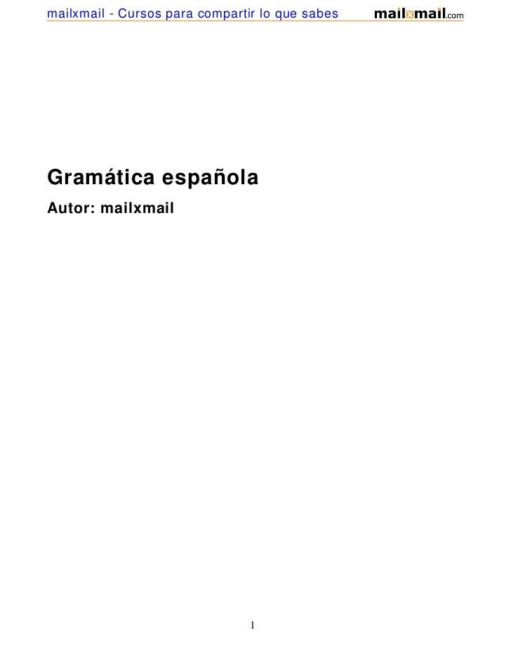 mailxmail - Cursos para compartir lo que sabesGramática españolaAutor: mailxmail                                1