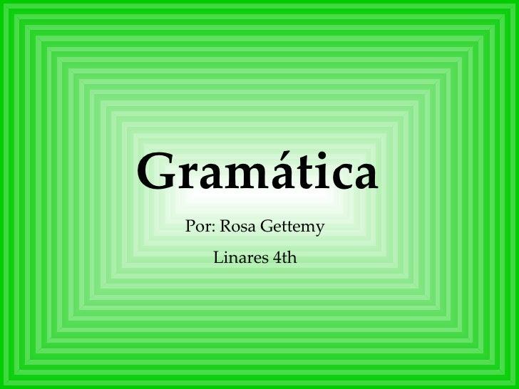 Por: Rosa Gettemy Linares 4th Gramática